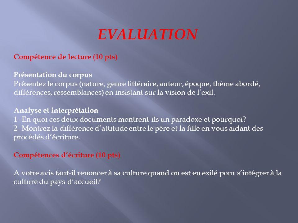 EVALUATION Compétence de lecture (10 pts) Présentation du corpus Présentez le corpus (nature, genre littéraire, auteur, époque, thème abordé, différen