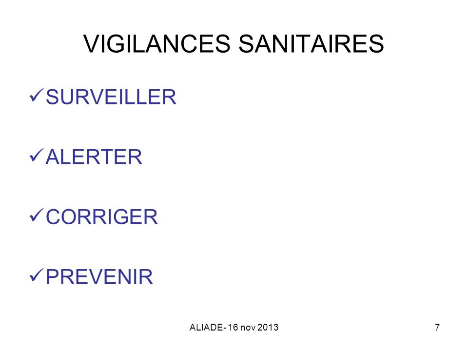 ALIADE- 16 nov 20137 VIGILANCES SANITAIRES SURVEILLER ALERTER CORRIGER PREVENIR