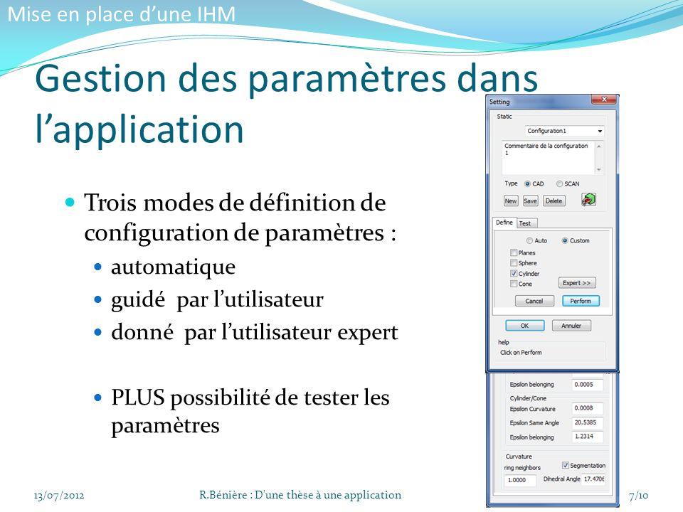 Deux modes dextraction des primitives : 13/07/2012R.Bénière : D une thèse à une application8/10 Mise en place dune IHM Gestion des paramètres dans lapplication guidé par lutilisateur automatique Puis construction de la topologie