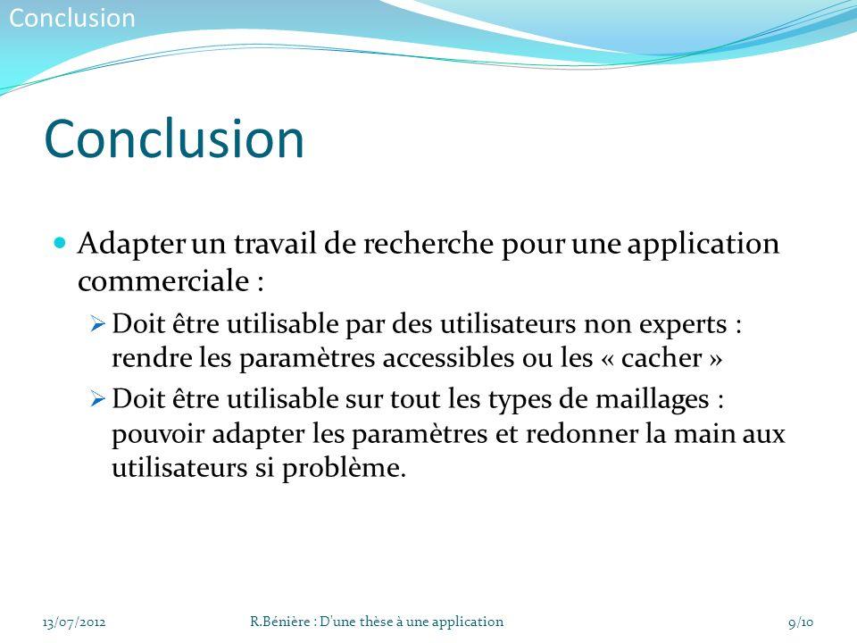 Conclusion Adapter un travail de recherche pour une application commerciale : Doit être utilisable par des utilisateurs non experts : rendre les param