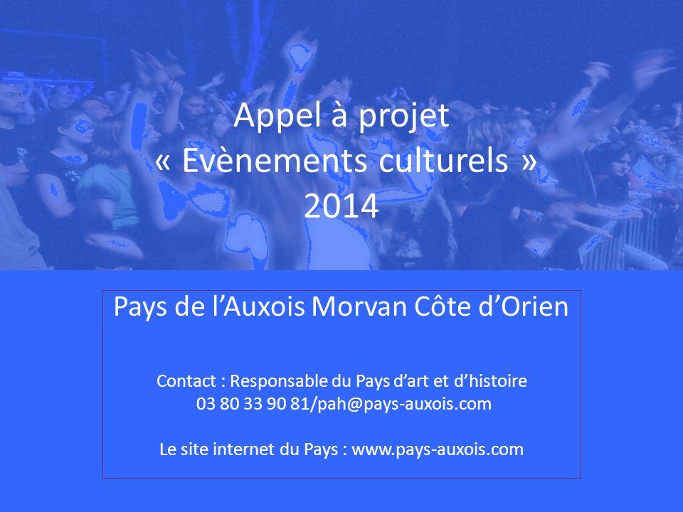 Appel à projet « Evènements culturels » 2014 Pays de lAuxois Morvan Côte dOrien Contact : Responsable du Pays dart et dhistoire 03 80 33 90 81/pah@pays-auxois.com Le site internet du Pays : www.pays-auxois.com