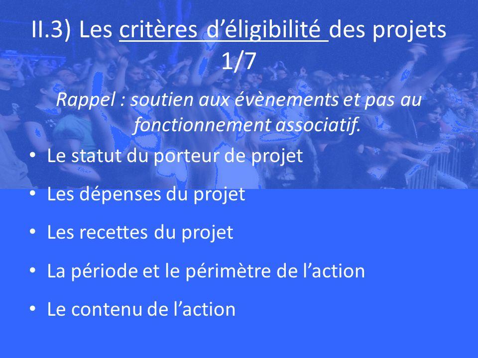 II.3) Les critères déligibilité des projets 1/7 Rappel : soutien aux évènements et pas au fonctionnement associatif.