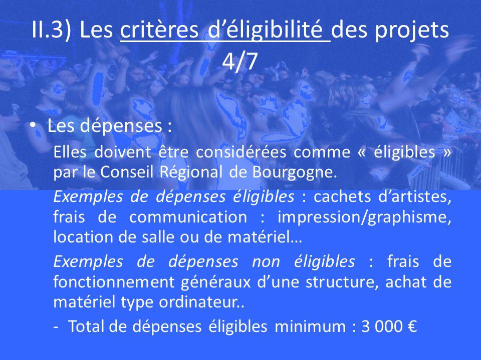 II.3) Les critères déligibilité des projets 4/7 Les dépenses : Elles doivent être considérées comme « éligibles » par le Conseil Régional de Bourgogne.