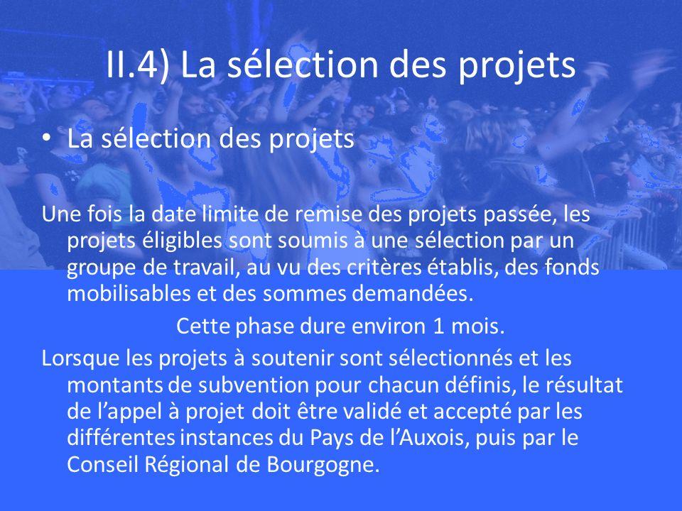 II.4) La sélection des projets La sélection des projets Une fois la date limite de remise des projets passée, les projets éligibles sont soumis à une sélection par un groupe de travail, au vu des critères établis, des fonds mobilisables et des sommes demandées.