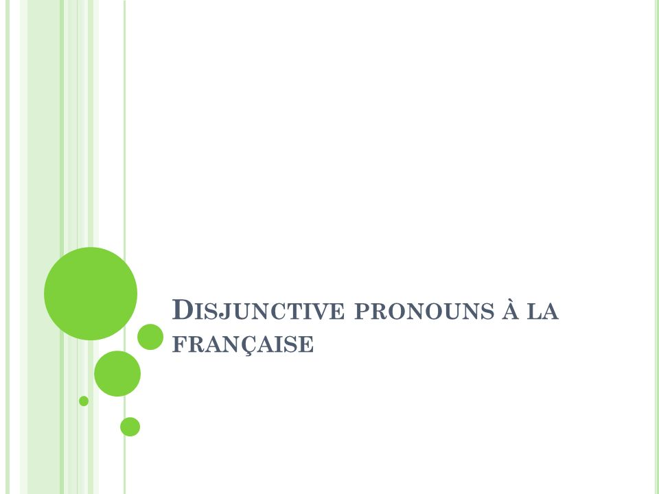 D ISJUNCTIVE PRONOUNS À LA FRANÇAISE