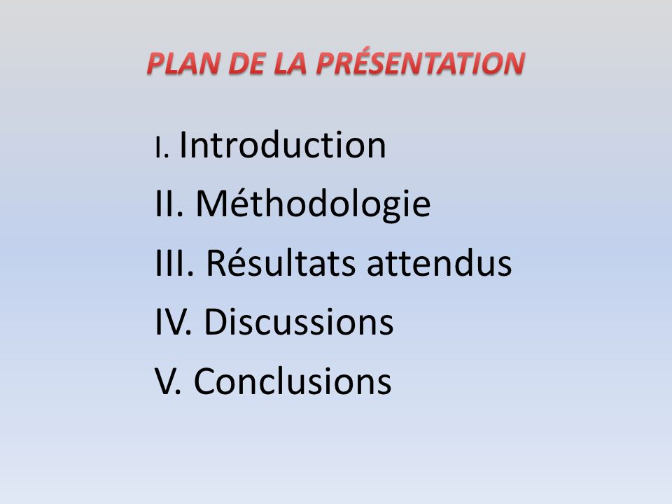 I. Introduction II. Méthodologie III. Résultats attendus IV. Discussions V. Conclusions