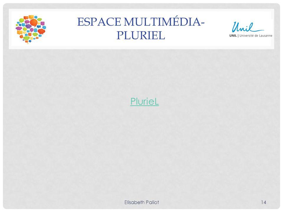 ESPACE MULTIMÉDIA- PLURIEL PlurieL Elisabeth Paliot14