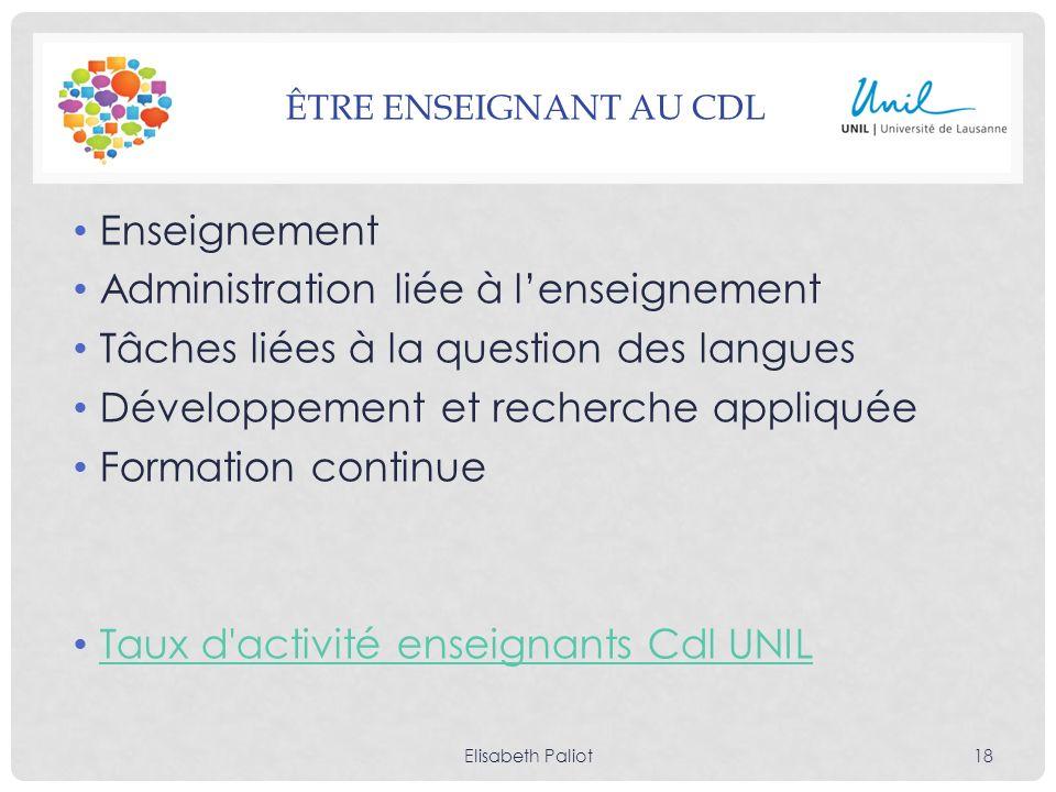 ÊTRE ENSEIGNANT AU CDL Enseignement Administration liée à lenseignement Tâches liées à la question des langues Développement et recherche appliquée Fo
