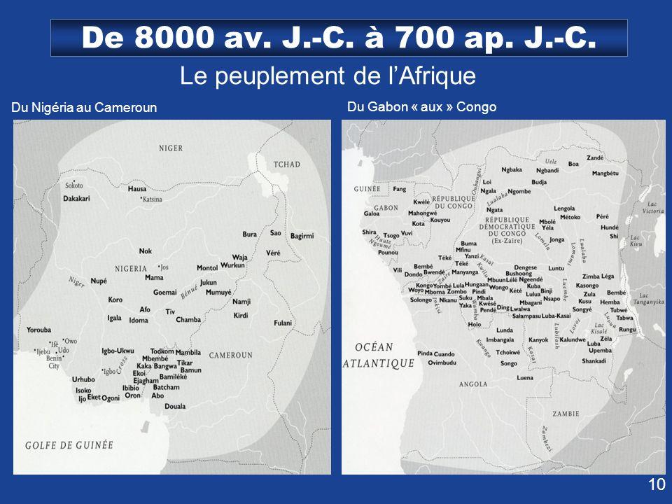 10 De 8000 av. J.-C. à 700 ap. J.-C. Le peuplement de lAfrique Du Nigéria au Cameroun Du Gabon « aux » Congo