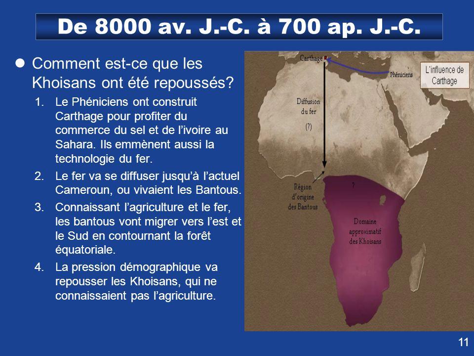 11 De 8000 av. J.-C. à 700 ap. J.-C. Comment est-ce que les Khoisans ont été repoussés? 1.Le Phéniciens ont construit Carthage pour profiter du commer