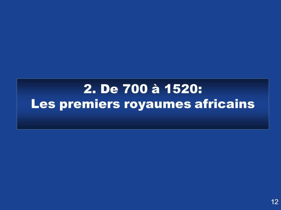 12 2. De 700 à 1520: Les premiers royaumes africains