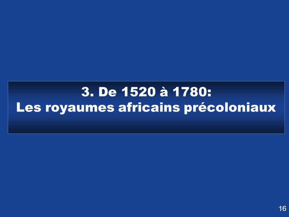 16 3. De 1520 à 1780: Les royaumes africains précoloniaux
