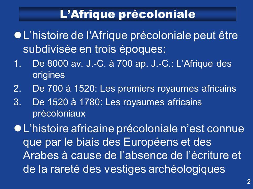 2 LAfrique précoloniale Lhistoire de l'Afrique précoloniale peut être subdivisée en trois époques: 1.De 8000 av. J.-C. à 700 ap. J.-C.: LAfrique des o