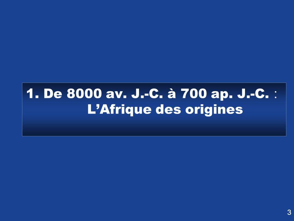3 1. De 8000 av. J.-C. à 700 ap. J.-C. LAfrique des origines