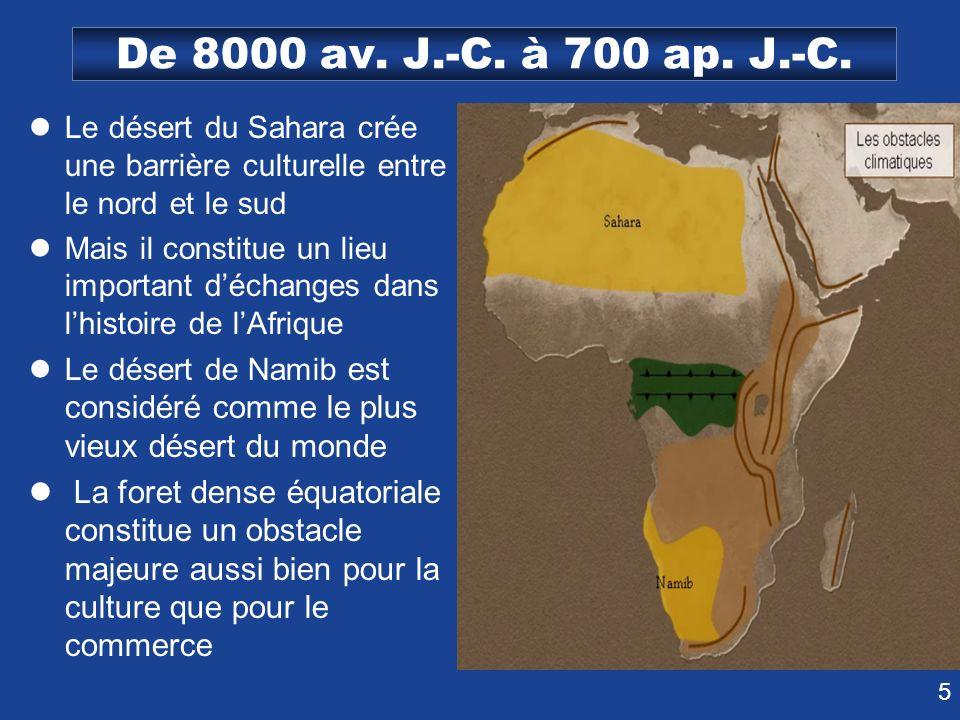 5 De 8000 av. J.-C. à 700 ap. J.-C. Le désert du Sahara crée une barrière culturelle entre le nord et le sud Mais il constitue un lieu important décha