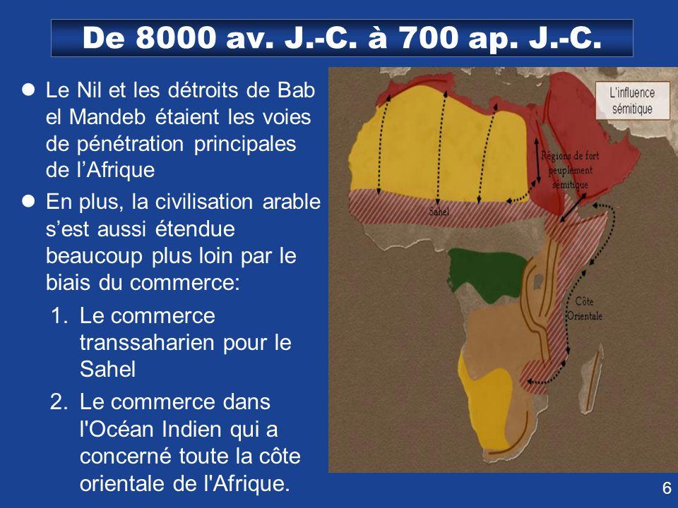 6 De 8000 av. J.-C. à 700 ap. J.-C. Le Nil et les détroits de Bab el Mandeb étaient les voies de pénétration principales de lAfrique En plus, la civil