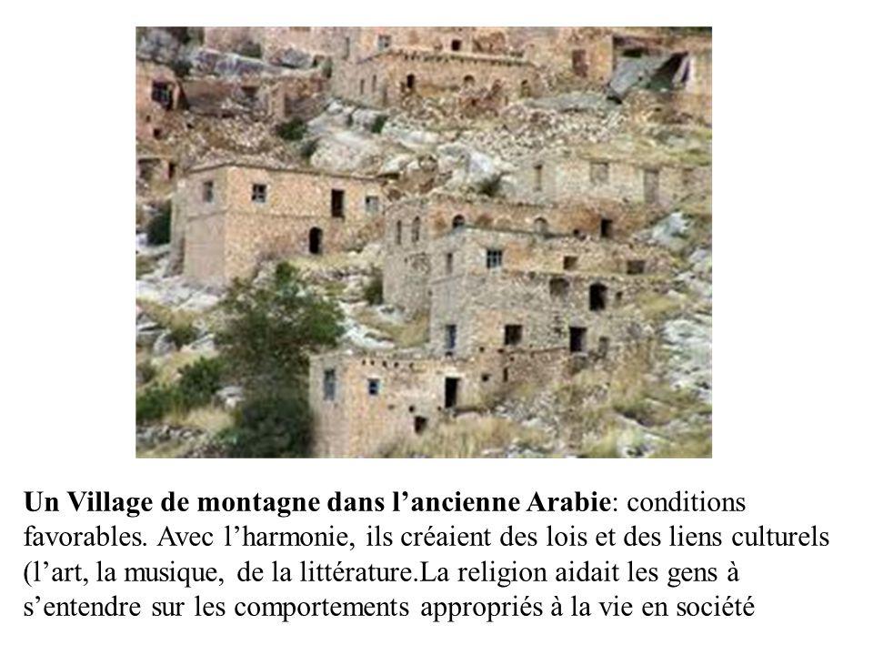 Un Village de montagne dans lancienne Arabie: conditions favorables. Avec lharmonie, ils créaient des lois et des liens culturels (lart, la musique, d