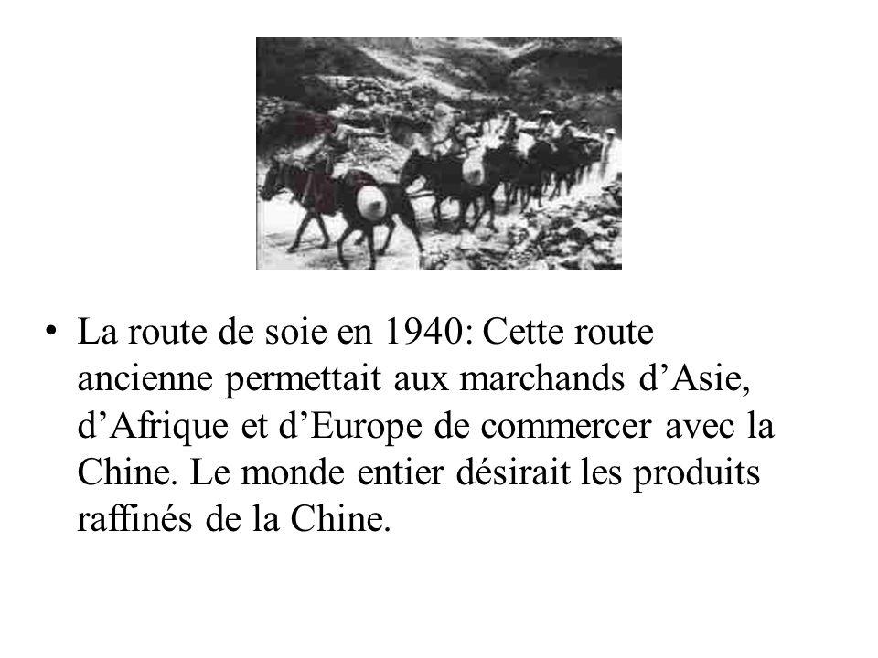 La route de soie en 1940: Cette route ancienne permettait aux marchands dAsie, dAfrique et dEurope de commercer avec la Chine. Le monde entier désirai