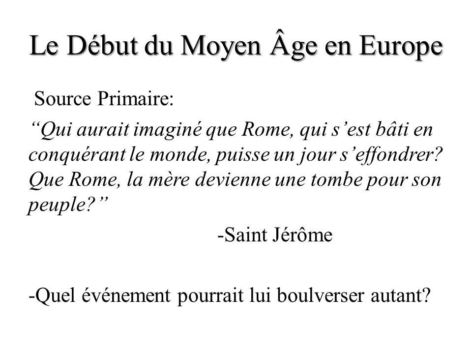 Le Début du Moyen Âge en Europe Source Primaire: Qui aurait imaginé que Rome, qui sest bâti en conquérant le monde, puisse un jour seffondrer? Que Rom