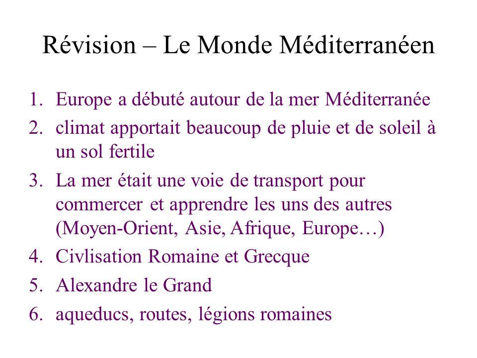 Révision – Le Monde Méditerranéen 1.Europe a débuté autour de la mer Méditerranée 2.climat apportait beaucoup de pluie et de soleil à un sol fertile 3