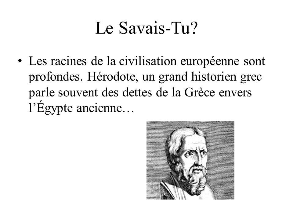 Le Savais-Tu? Les racines de la civilisation européenne sont profondes. Hérodote, un grand historien grec parle souvent des dettes de la Grèce envers