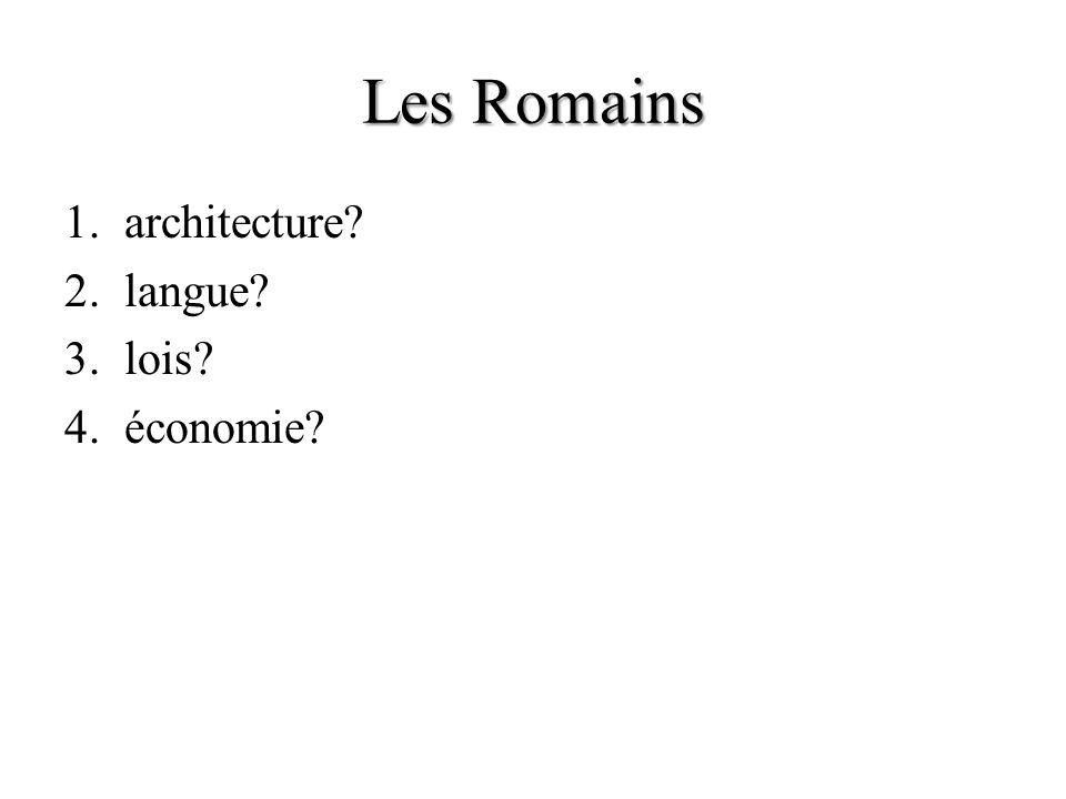 Les Romains 1.architecture? 2.langue? 3.lois? 4.économie?