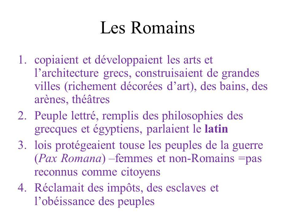 Les Romains 1.copiaient et développaient les arts et larchitecture grecs, construisaient de grandes villes (richement décorées dart), des bains, des a