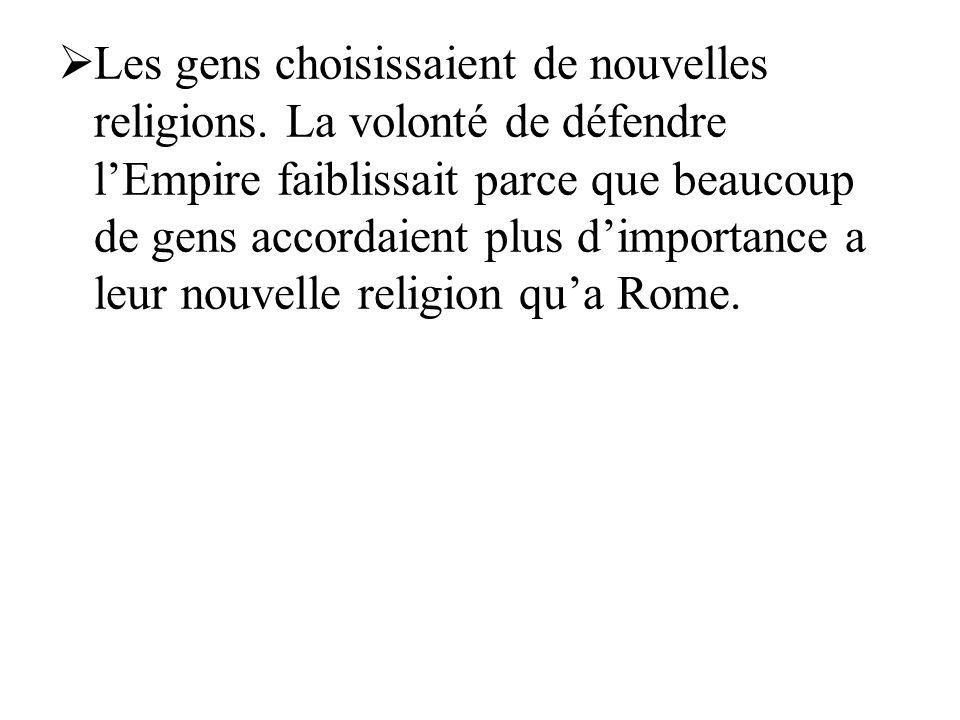 Les gens choisissaient de nouvelles religions. La volonté de défendre lEmpire faiblissait parce que beaucoup de gens accordaient plus dimportance a le