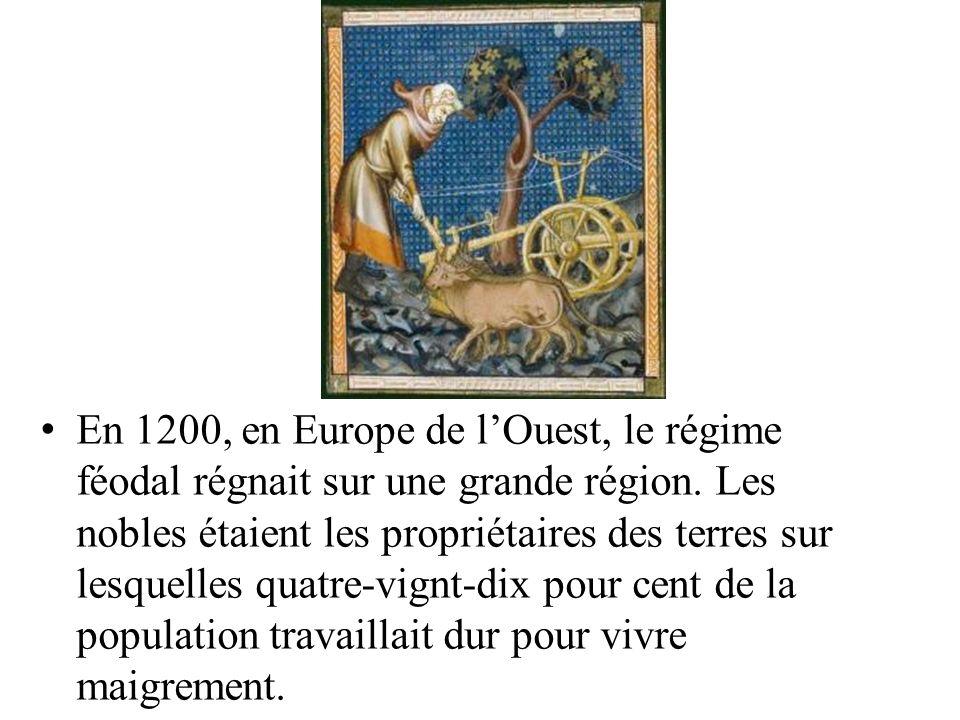 En 1200, en Europe de lOuest, le régime féodal régnait sur une grande région. Les nobles étaient les propriétaires des terres sur lesquelles quatre-vi