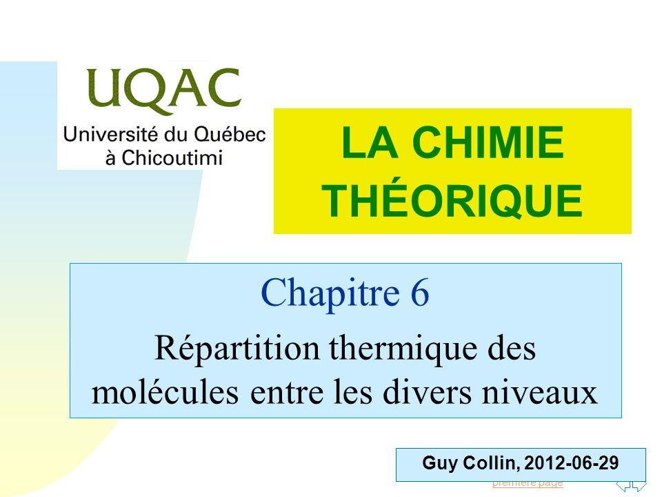 Passer à la première page Guy Collin, 2012-06-29 LA CHIMIE THÉORIQUE Chapitre 6 Répartition thermique des molécules entre les divers niveaux