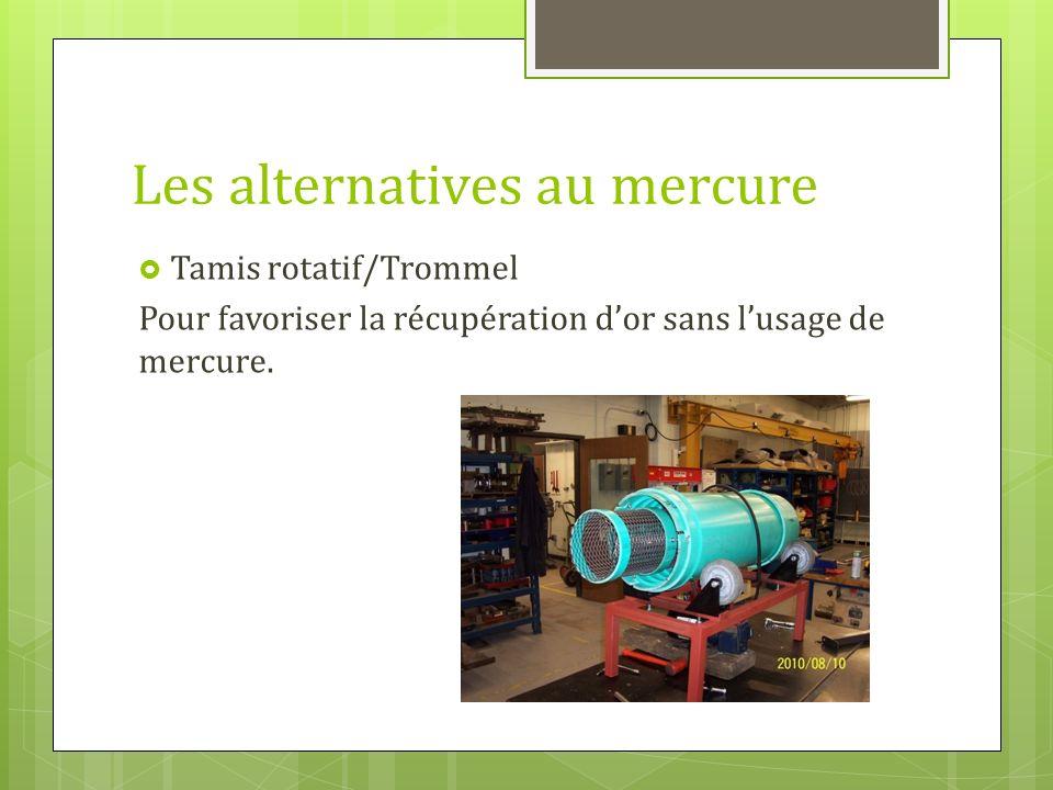 Les alternatives au mercure Tamis rotatif/Trommel Pour favoriser la récupération dor sans lusage de mercure.