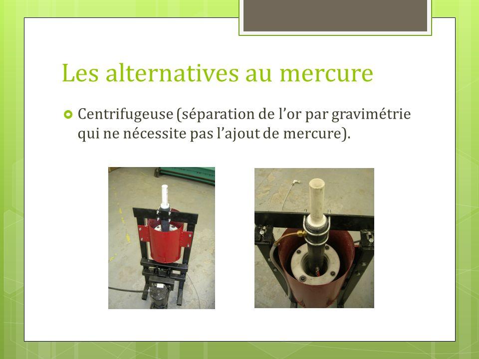 Les alternatives au mercure Centrifugeuse (séparation de lor par gravimétrie qui ne nécessite pas lajout de mercure).