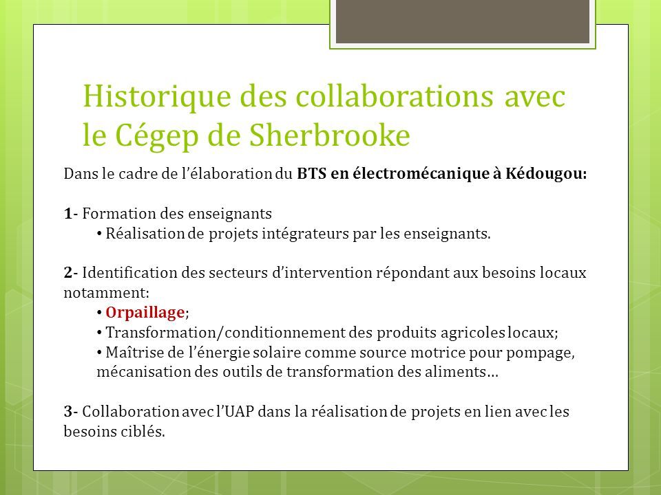 Historique des collaborations avec le Cégep de Sherbrooke Dans le cadre de lélaboration du BTS en électromécanique à Kédougou: 1- Formation des enseig