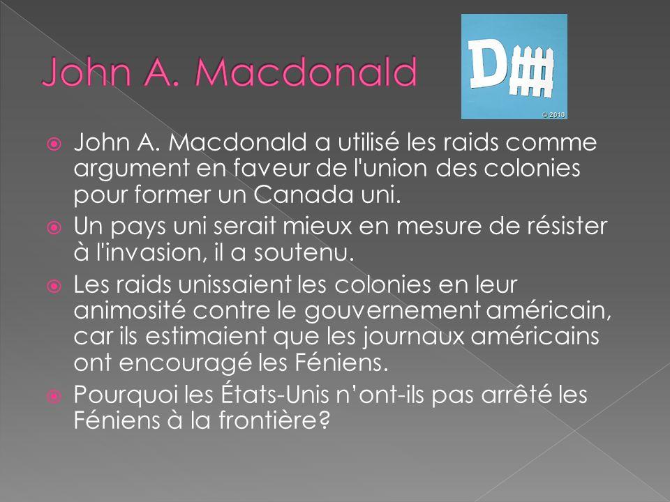 John A. Macdonald a utilisé les raids comme argument en faveur de l'union des colonies pour former un Canada uni. Un pays uni serait mieux en mesure d