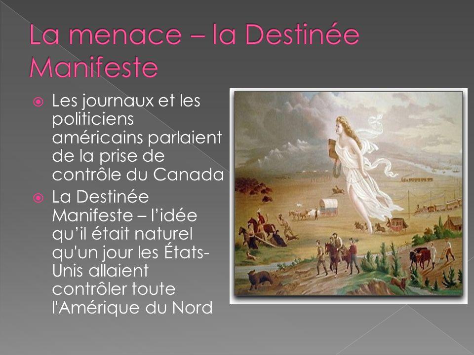 Les journaux et les politiciens américains parlaient de la prise de contrôle du Canada La Destinée Manifeste – lidée quil était naturel qu'un jour les