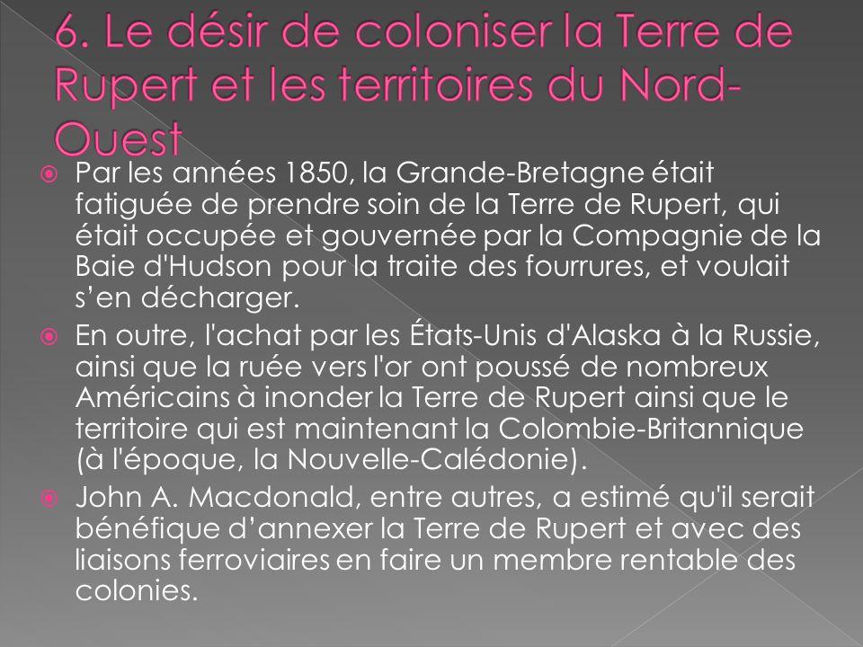 Par les années 1850, la Grande-Bretagne était fatiguée de prendre soin de la Terre de Rupert, qui était occupée et gouvernée par la Compagnie de la Ba