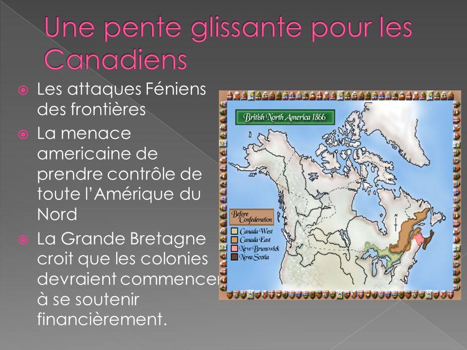 Les attaques Féniens des frontières La menace americaine de prendre contrôle de toute lAmérique du Nord La Grande Bretagne croit que les colonies devr