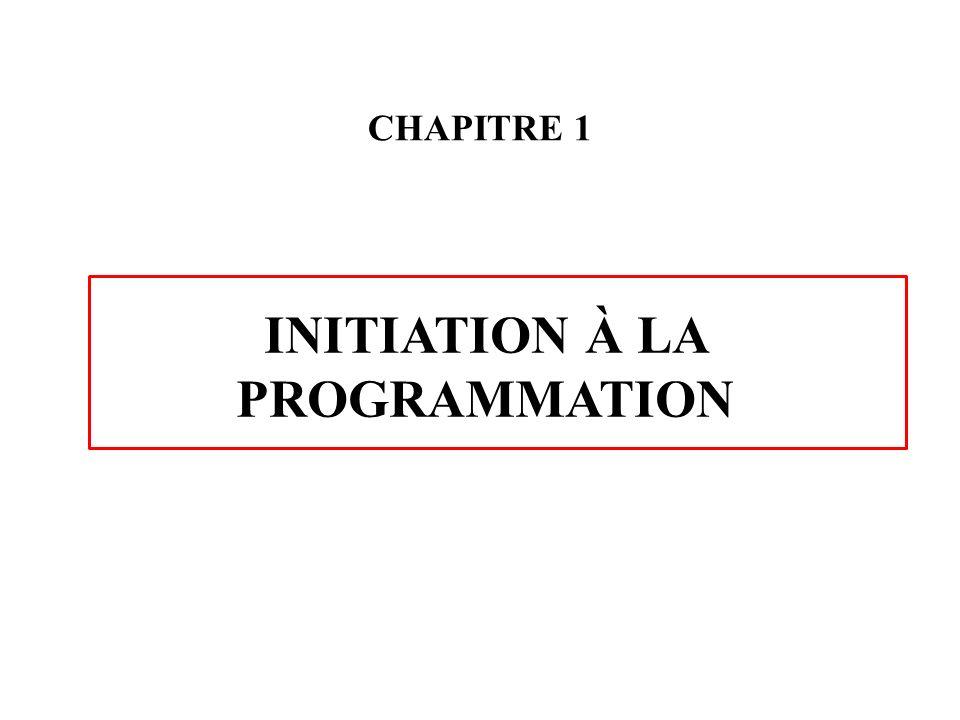 CHAPITRE 1 INITIATION À LA PROGRAMMATION