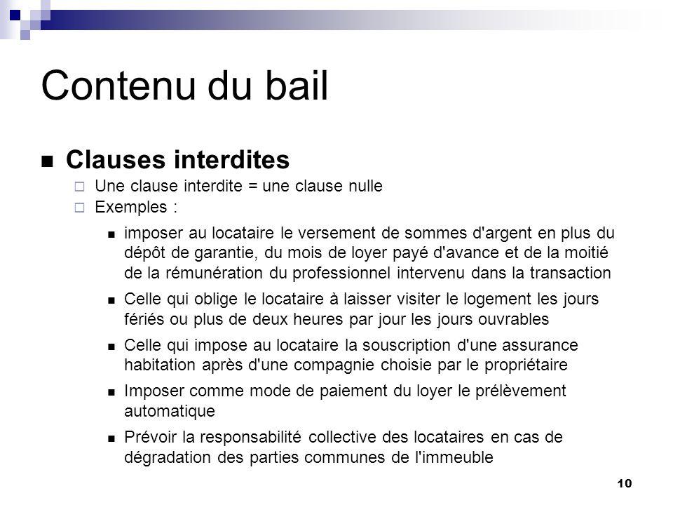 10 Contenu du bail Clauses interdites Une clause interdite = une clause nulle Exemples : imposer au locataire le versement de sommes d'argent en plus