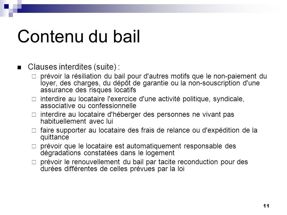 11 Contenu du bail Clauses interdites (suite) : prévoir la résiliation du bail pour d'autres motifs que le non-paiement du loyer, des charges, du dépô