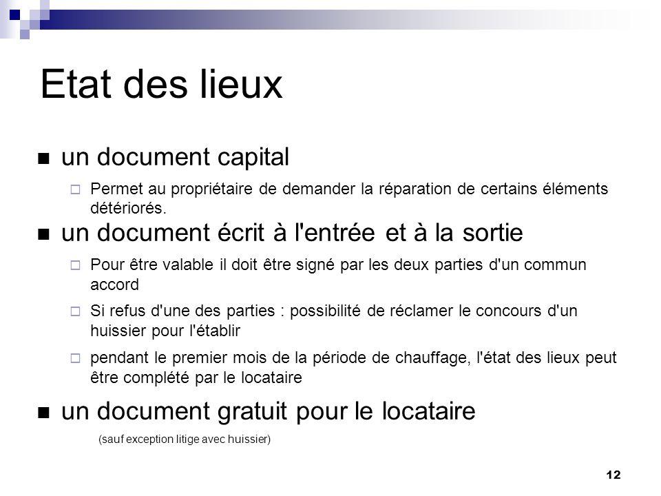 12 Etat des lieux un document capital Permet au propriétaire de demander la réparation de certains éléments détériorés. un document écrit à l'entrée e