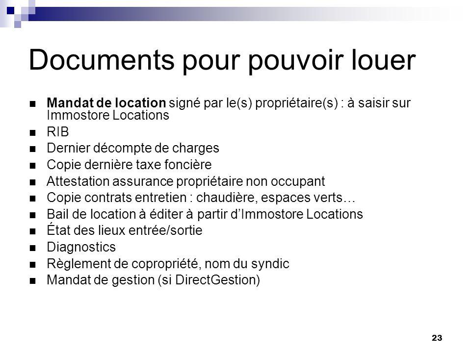 23 Documents pour pouvoir louer Mandat de location signé par le(s) propriétaire(s) : à saisir sur Immostore Locations RIB Dernier décompte de charges