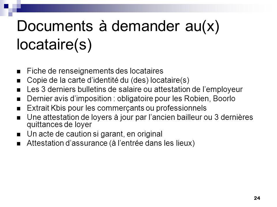 24 Documents à demander au(x) locataire(s) Fiche de renseignements des locataires Copie de la carte didentité du (des) locataire(s) Les 3 derniers bul