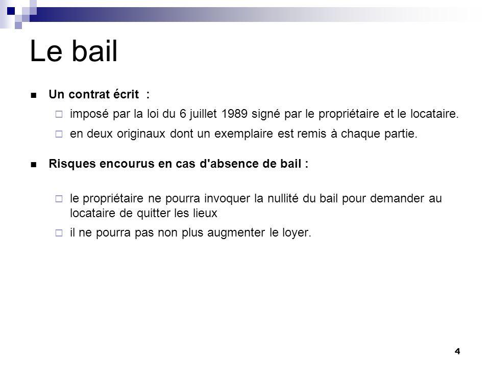 4 Le bail Un contrat écrit : imposé par la loi du 6 juillet 1989 signé par le propriétaire et le locataire. en deux originaux dont un exemplaire est r