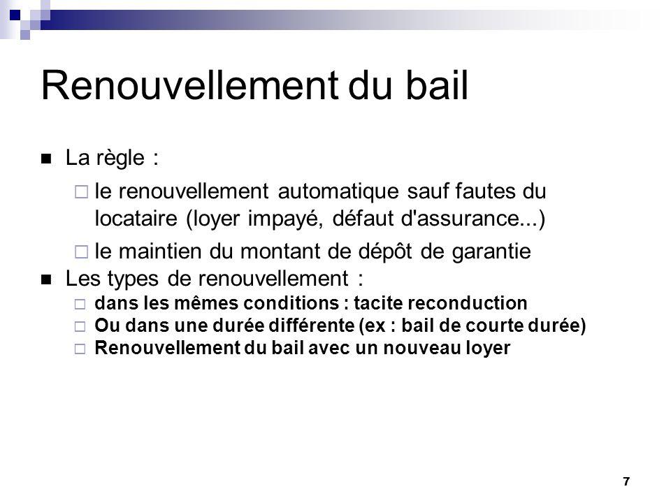 7 Renouvellement du bail La règle : le renouvellement automatique sauf fautes du locataire (loyer impayé, défaut d'assurance...) le maintien du montan