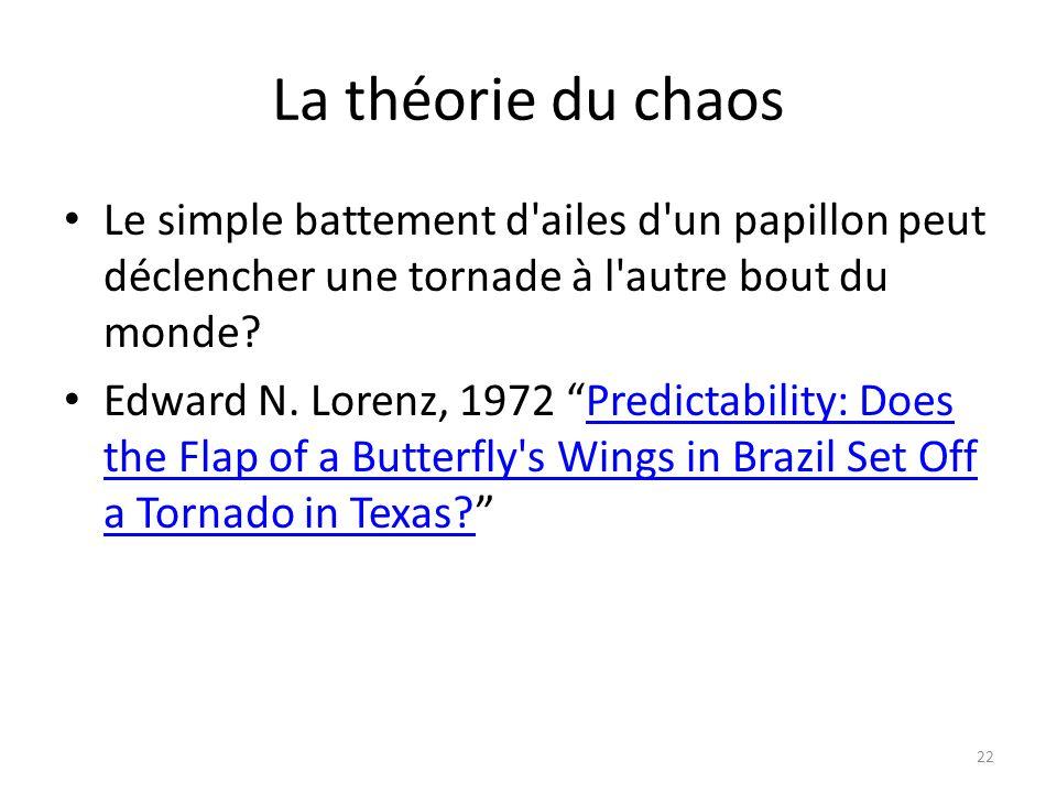 La théorie du chaos Le simple battement d ailes d un papillon peut déclencher une tornade à l autre bout du monde.