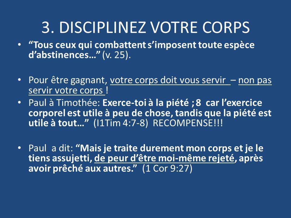 3. DISCIPLINEZ VOTRE CORPS Tous ceux qui combattent simposent toute espèce dabstinences… (v.