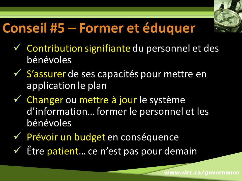 www.sirc.ca/governance Conseil #5 – Former et éduquer Contribution signifiante du personnel et des bénévoles Sassurer de ses capacités pour mettre en