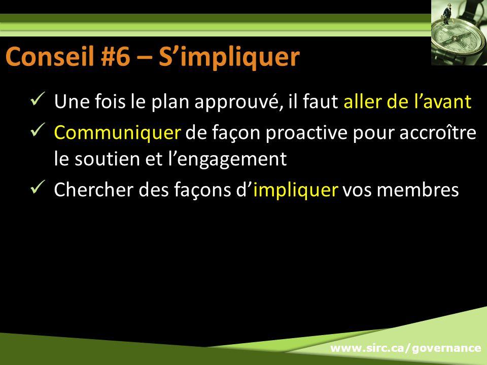 www.sirc.ca/governance Conseil #6 – Simpliquer Une fois le plan approuvé, il faut aller de lavant Communiquer de façon proactive pour accroître le sou