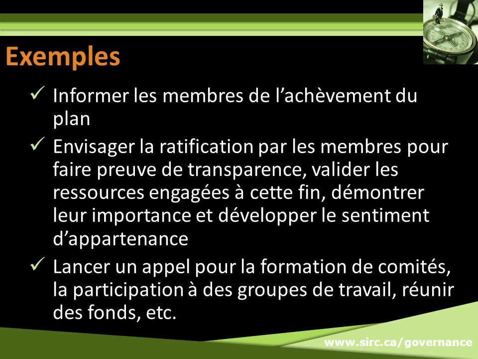 www.sirc.ca/governance Exemples Informer les membres de lachèvement du plan Envisager la ratification par les membres pour faire preuve de transparenc